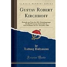 Gustav Robert Kirchhoff: Festrede Zur Feier Des 301. Gr ndungstages Der Karl-Franzens-Universit t Zu Graz Gehalten Am 15. November 1887 (Classic Reprint)