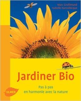 Jardiner bio : Pas  pas, en harmonie avec la nature de J. Marc Grollimund,Isabelle Hannebicque,Claude Grollimund (Illustrations) ( 6 mars 2008 )