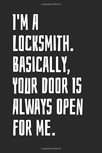 I'm A Locksmith. Basically, Your Door Is Always Open For Me.: Blank Lined Notebook