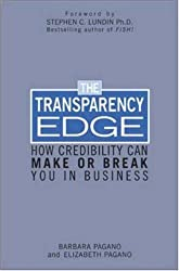 The Transparency Edge: How Credibility Can Make or Break You in Business by Barbara Pagano (2003-10-01)