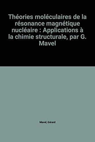 Théories moléculaires de la résonance magnétique nucléaire : Applications à la chimie structurale, par G. Mavel