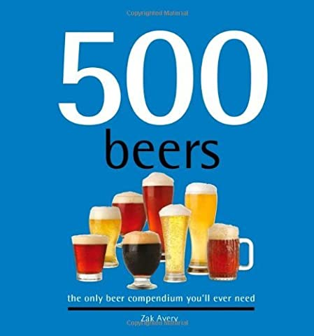 500 Beers: The Only Beer Compendium You'll Ever Need (Sellers Publishing) by Zak Avery (2010-01-15)
