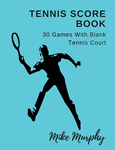 Tennis Score Book: For Double Players, 30 Games With Blank Tennis Court por Mike Murphy