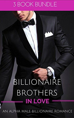 ROMANCE: BILLIONAIRE ROMANCE: Billionaire Brothers in Love (Alpha Male Bad Boy Small Town Young Adult Romance)