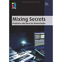 Mixing Secrets: Perfektes Mischen im Homestudio (mitp Kreativ)