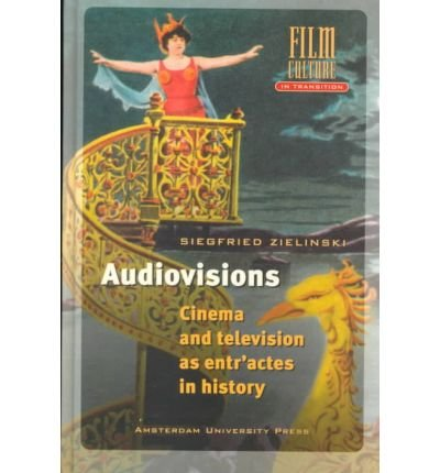 Audiovisions: Cinema and Television as Entr'actes in History (Film Culture in Transition (Hardcover)) (Hardback) - Common