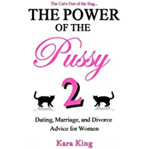 The Power of the Pussy Part Two: Dating, Marriage, and Divorce Advice for Women