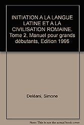 Initiation à la langue latine et à la civilisation romaine. Manuel pour grands débutants, tome 2