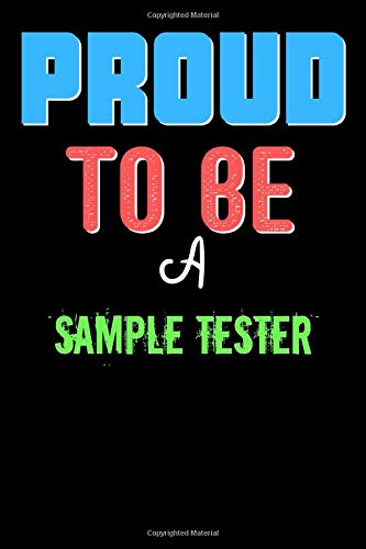 Proud To Be A Sample Tester  - Cute Sample Tester Writing Journals & Notebook Gift Ideas: Lined Notebook / Journal Gift, 120 Pages, 6x9, Soft Cover, Matte Finish
