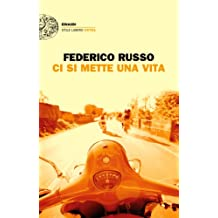 Ci si mette una vita (Einaudi. Stile libero extra) (Italian Edition)