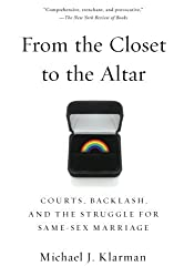 From the Closet to the Altar: Courts, Backlash, And The Struggle For Same-Sex Marriage by Michael J. Klarman (2014-03-14)