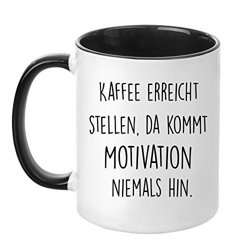 Tasse mit Spruch - Kaffee erreicht Stellen, da kommt Motivation Niemals hin - beidseitig Bedruckt - Kaffeetasse - lustig - Arbeit - Büro - Chef - Geschenk -