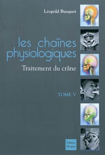 Les chaines physiologiques : Tome 5, Traitement du crâne par Léopold Busquet
