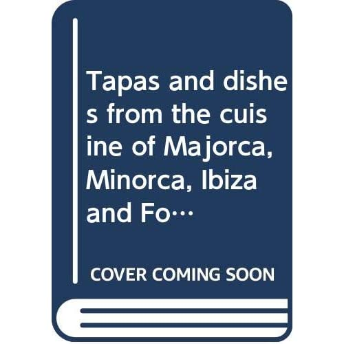 Tapas and dishes from the cuisine of Majorca, Minorca, Ibiza and Formentera