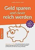 Geld sparen und clever reich werden: Geld sparen im Alltag mit automatisierbaren und praktikablen Spartipps, ganz ohne verzichten zu müssen (funktioniert auch, wenn Du wenig verdienst)!