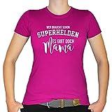Shirtfun24 Damen Wer braucht Schon Superhelden es gibt doch Mama T-Shirt, Fuchsia (Pink), S