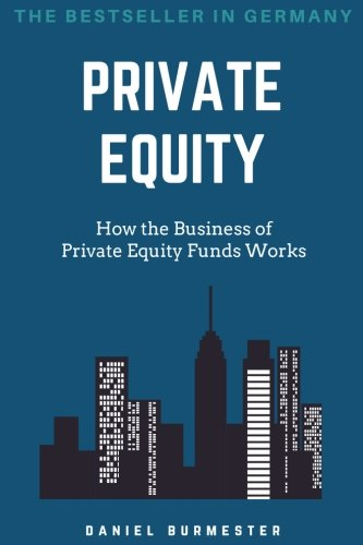 Private Equity: How the Business of Private Equity Funds Works por Daniel Burmester
