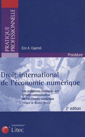Droit international de l'économie numérique: Les problèmes juridiques liés à l'internationalisation de l'économie numérique par Éric A. Caprioli