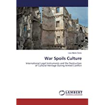 War Spoils Culture: International Legal Instruments and the Destruction of Cultural Heritage During Armed Conflict