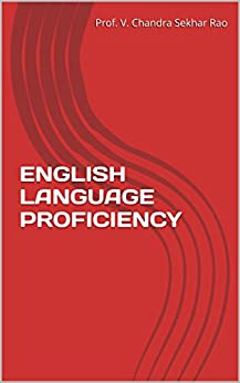 ENGLISH LANGUAGE PROFICIENCY: FOR ALL PROFESSIONAL STUDENTS (English Edition) de [Rao, Prof. V. Chandra Sekhar]