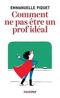 Comment ne pas être un prof idéal par Emmanuelle Piquet