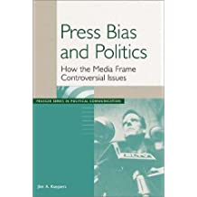 Press Bias and Politics: How the Media Frame Controversial Issues (Praeger Series in Political Communication (Paperback)) by Jim A. Kuypers (2002-09-30)