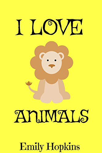 Book cover image for I Love Animals (Children's Rhyming Bedtime Story / Picture Book /Beginner Reader)