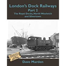 London's Dock Railways: Royal Docks, North Woolwich and Silvertown Pt. 2