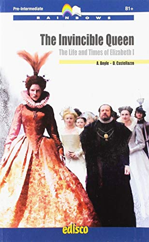 The invincible queen. The life and times of Elizabeth I. Level B1 pre-intermediate. Con ebook. Con espansione online. Con CD-Audio (Rainbows)