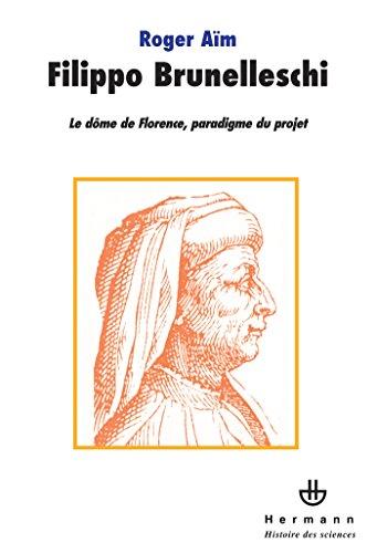 Filippo Brunelleschi: Le dôme de Florence, paradigme du projet par Roger Aïm