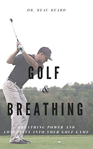 Golf & Breathing: Breathing Distance and Longevity into Your Golf Game (English Edition) por Dr. Beau Beard