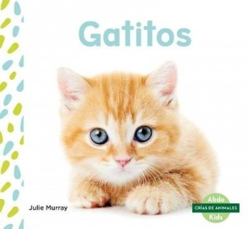 Gatitos (Kittens) (Spanish Version) (Crías de animales / Baby Animals) por Julie Murray