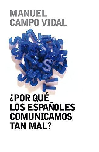 ¿Por qué los españoles comunicamos tan mal? (OBRAS DIVERSAS) por Manuel Campo Vidal