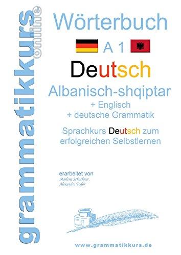 Wörterbuch Deutsch - Albanisch - Englisch A1: Lernwortschatz A1 für Deutschkurs TeilnehmerInnen aus Albanien, Kosovo, Mazedonien, Serbien...