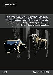 Die verborgenen psychologischen Dimensionen der Finanzmärkte: Eine Einführung in die Theorie der emotionalen Finanzwirtschaft (Psyche und Gesellschaft)