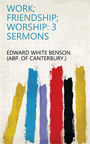 Work; friendship; worship: 3 sermons (English Edition)