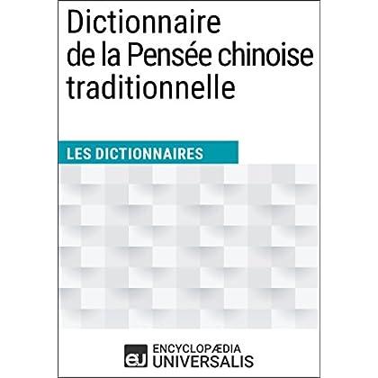 Dictionnaire de la Pensée chinoise traditionnelle: Les Dictionnaires d'Universalis