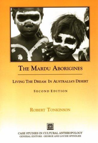 The Mardu Aborigines: Living the Dream in Australia's Desert (Case Studies in Cultural Anthropology) by Robert Tonkinson (1991-02-01)