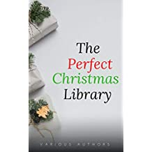The Perfect Christmas Library: A Christmas Carol, The Cricket on the Hearth, A Christmas Sermon, Twelfth Night...and Many More (200 Stories) (English Edition)