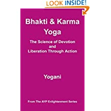 Bhakti & Karma Yoga - The Science of Devotion and Liberation Through Action (AYP Enlightenment Series Book 8)