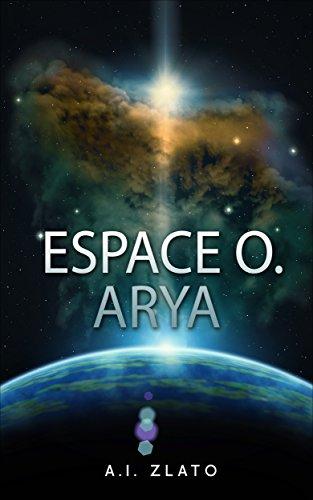 Espace O. Arya: Une histoire de science fiction par A.I. ZLATO