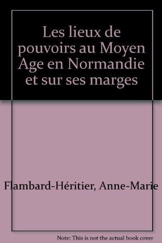 Les lieux de pouvoirs au Moyen Age en Normandie et sur ses marges