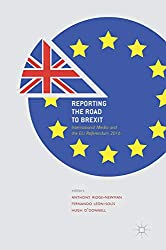 Reporting the Road to Brexit: International Media and the EU Referendum 2016