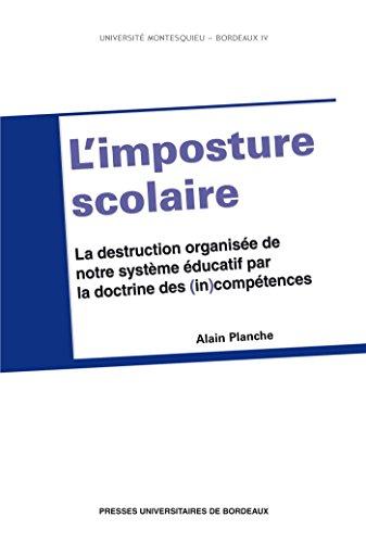 Imposture scolaire (L'): La destruction organise de notre systme ducatif par la doctrine des (in)comptences