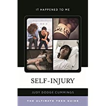 Self-Injury: The Ultimate Teen Guide (It Happened to Me)