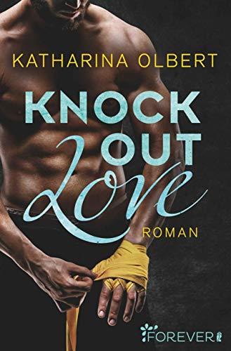 Knock out Love: Roman von [Olbert, Katharina]