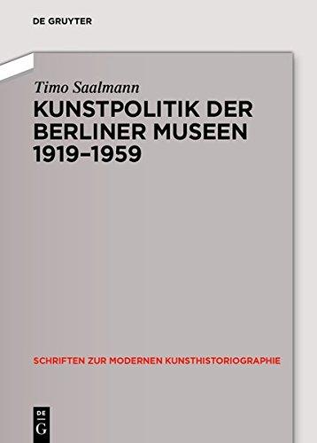 Kunstpolitik der Berliner Museen 1919-1959 (Schriften zur modernen Kunsthistoriographie, Band 6)