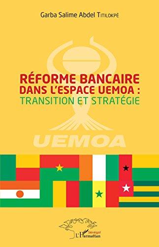 Réforme bancaire dans l'espace UEMOA : transition et stratégie (Harmattan Sénégal) par Garba Salime Abdel Titilokpé