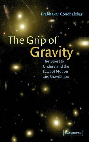 The Grip of Gravity: The Quest to Understand the Laws of Motion and Gravitation by Prabhakar Gondhalekar (2001-09-17) par Prabhakar Gondhalekar