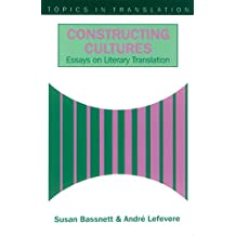 Constructing Cultures: Essay on Literary Translation: Essays on Literary Translation (Topics in Translation)